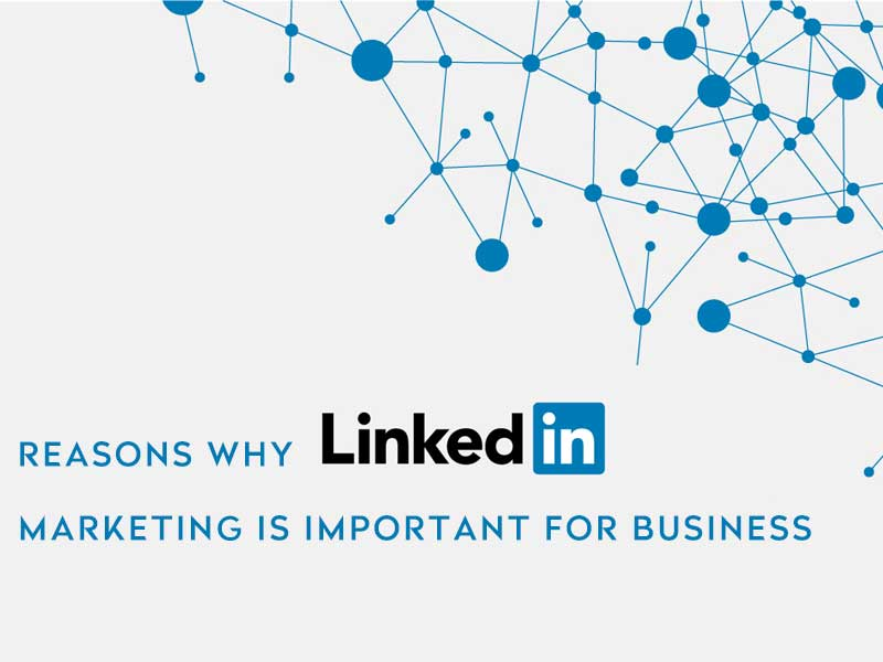 REASONS WHY LINKEDIN MARKETING IS IMPORTANT FOR BUSINESS-Ved Sharma